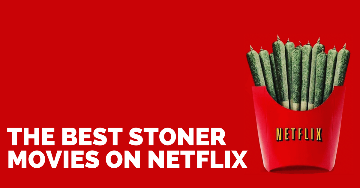 Best Stoner Movies On Netflix 2019 [Big List With Trailers]